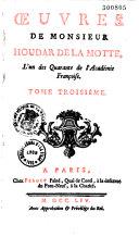 Oeuvres de Monsieur Houdar de La Motte, l'un des Quarante de l'Académie Françoise. Dédiées à S. A. S. M. le Duc d'Orléans, premier prince du sang. Tome premier. Premiere partie [-Tome neuviéme puis supplément]