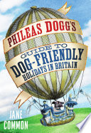 Phileas Dogg s Guide to Dog Friendly Holidays in Britain