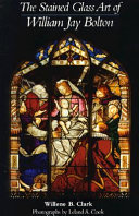 The Stained Glass Art of William Jay Bolton