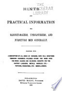 Hints and Practical Information for Cabinet-makers, Upholsterers, and Furniture Men Generally ...