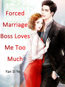 Forced Marriage: Boss Loves Me Too Much