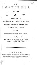 An Institute of the Law relative to Trials at Nisi Prius      By Sir Francis Buller  Bart  Based on the collections of Henry  2nd Earl Bathurst   A new edition  with alterations and additions  By Arthur Onslow