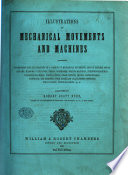 Illustrations of Mechanical Movements and Machines  etc