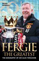 Fergie The Greatest - The Biography of Alex Ferguson Pdf/ePub eBook