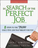 In Search of the Perfect Job  : 8 Steps to the $250,000+ Executive Job That's Right for You