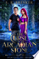 The Curse of the Arcadian Stone  Nameless Fay  Vol  2 Broken Fate