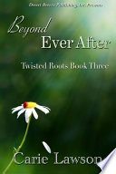Twisted Roots Book Three  Beyond Ever After