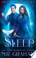 The Van Helsing Legacy  We Shall Not Sleep