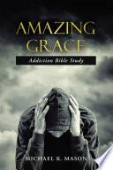 Amazing Grace Addiction Bible Study