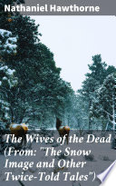 The Wives of the Dead  From   The Snow Image and Other Twice Told Tales