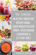 Soup Maker Recipe Book  Vegetarian Cookbook  Smoothie Recipe Book  5 2 Diet Recipe Book