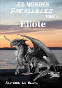 Les Mondes Parallèles-Tome 2 : Eliote