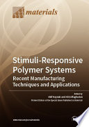 Stimuli-Responsive Polymer Systems—Recent Manufacturing Techniques and Applications