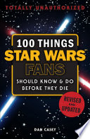 100 Things Star Wars Fans Should Know   Do Before They Die