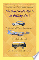 """The Good Girl's Guide to Getting Lost: A Memoir of Three Continents, Two Friends, and One Unexpected Adventure"" by Rachel Friedman"