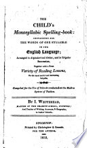 The Child s Monosyllabic Spelling book  Containing All the Words of One Syllable in the English Language