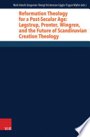 Reformation Theology for a Post-Secular Age: Løgstrup, Prenter, Wingren, and the Future of Scandinavian Creation Theology