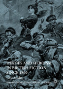 Heroes and Heroism in British Fiction Since 1800
