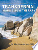 """Transdermal Magnesium Therapy: A New Modality for the Maintenance of Health"" by Dr. Mark Sircus"