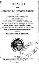 Théatre des auteurs du second ordre ou recueil des tragédies et comédies restées au théatee Français