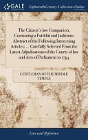 The Citizen s Law Companion  Containing a Faithful and Judicious Abstract of the Following Interesting Articles      Carefully Selected from the Latest Adjudications of the Courts of Law and Acts of Parliament to 1794 Book
