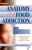 """Anatomy of a Food Addiction: The Brain Chemistry of Overeating"" by Anne Katherine"