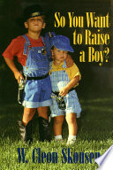 """""""So You Want to Raise a Boy?"""" by W. Cleon Skousen"""