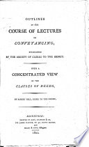 Outlines of the Course of Lectures on Conveyancing, Established by the Society of Clerks to the Signet. With a Concentrated View of the Clauses of Deeds. By Robert Bell ..