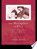 The Metaphor of Play  : Origin and Breakdown of Personal Being