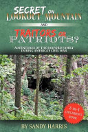 Secret on Lookout Mountain and Traitors Or Patriots