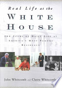 """""""Real Life at the White House: Two Hundred Years of Daily Life at America's Most Famous Residence"""" by John Whitcomb, Claire Whitcomb"""