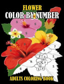 Flower Color By Number Adults Coloring Book