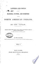 Letters And Notes On The Manners Customs And Conditions Of The North American Indians