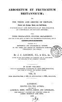 Arboretum et fruticetum Britannicum; or, The trees and shrubs of Britain