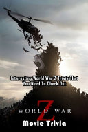 World War Z Movie Trivia