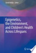 Epigenetics  the Environment  and Children   s Health Across Lifespans