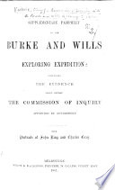 Supplementary Pamphlet To The Burke And Wills Exploring Expedition Containing The Evidence Taken Before The Commission Of Inquiry Report Of The Commission With Portraits Of J King And C Gray And With A Map