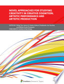 Novel Approaches For Studying Creativity In Problem Solving And Artistic Performance