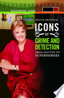 """""""Icons of Mystery and Crime Detection: From Sleuths to Superheroes [2 volumes]: From Sleuths to Superheroes"""" by Mitzi M. Brunsdale"""