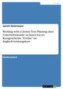 """Working with a Literary Text: Planung einer Unterrichtsstunde zu James Joyces Kurzgeschichte """"Eveline"""" im Englisch-Leistungskurs"""