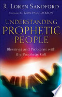 """""""Understanding Prophetic People: Blessings and Problems with the Prophetic Gift"""" by R. Loren Sandford, John Jackson"""