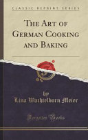 The Art of German Cooking and Baking  Classic Reprint  Book