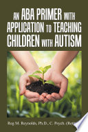 An Aba Primer with Application to Teaching Children with Autism