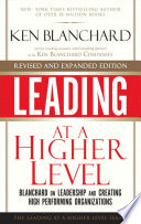 """""""Leading at a Higher Level, Revised and Expanded Edition: Blanchard on Leadership and Creating High Performing Organizations"""" by Ken Blanchard"""
