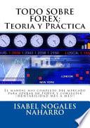 Todo Sobre Forex: Teoria Y Práctica: El Manual Mas Completo del Mercado Para Operar En Forex Y Conseguir ¡¡ Rentabilidad Mes a Mes!!