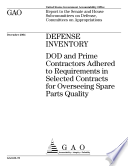 Defense inventory DOD and prime contractors adhered to requirements in selected contracts for overseeing spare parts quality   report to the Senate and House Subcommittees on Defense  Committees on Appropriations