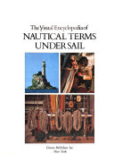 The Visual Encyclopedia of Nautical Terms Under Sail
