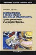 Organizzazione e comunicazione dell'azione amministrativa. Le norme sul procedimento e la comunicazione pubblica in una prospettiva organizzativa