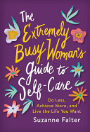 The Extremely Busy Woman s Guide to Self Care