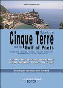 Guide to the Cinque Terre and the Gulf of Poets. Monterosso, Corniglia, Manarola, Vernazza, Riomaggiore, Lerici... History, Villages, Sanctuaries, Hiking Paths...